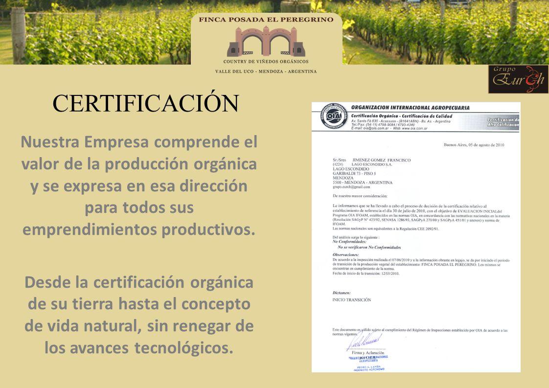 CERTIFICACIÓN Nuestra Empresa comprende el valor de la producción orgánica y se expresa en esa dirección para todos sus emprendimientos productivos.