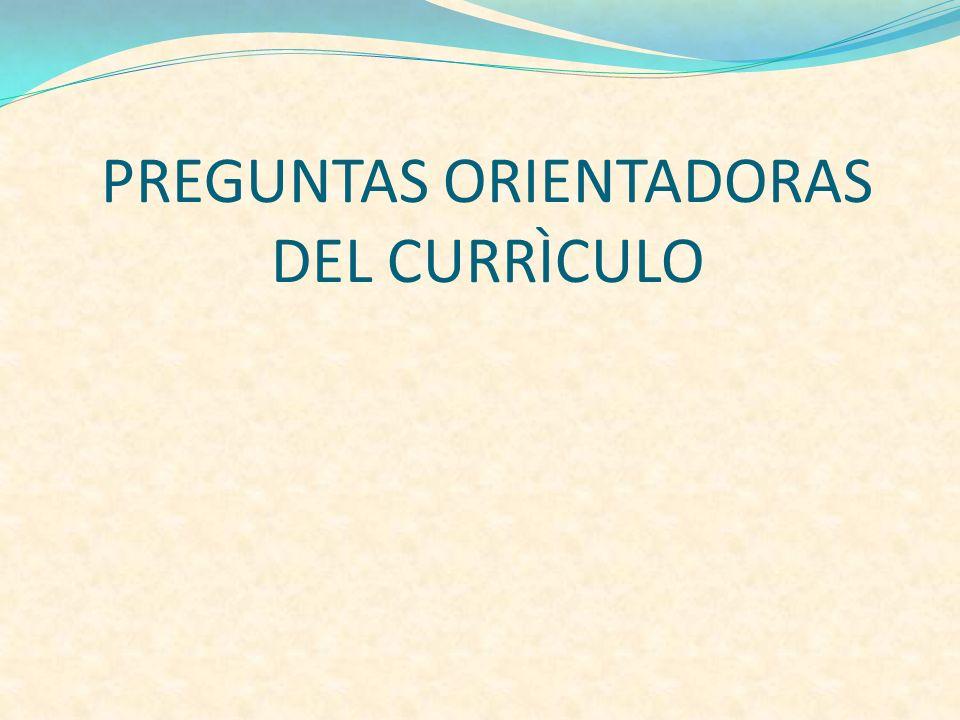 PREGUNTAS ORIENTADORAS DEL CURRÌCULO