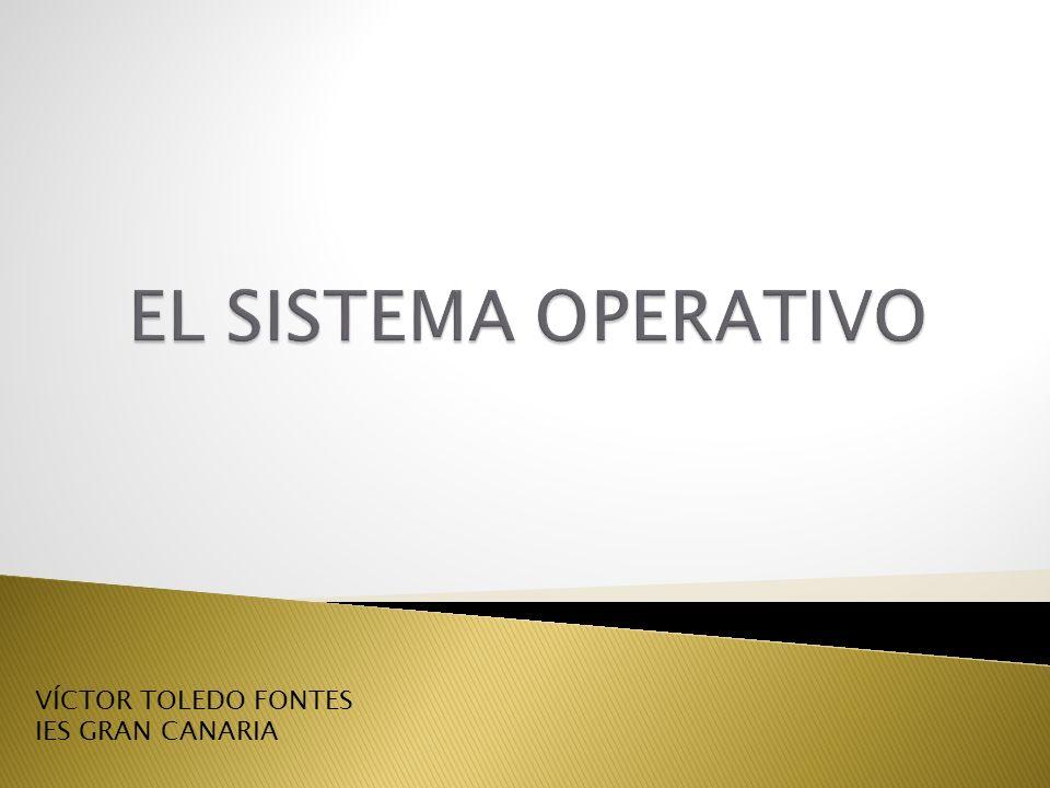 EL SISTEMA OPERATIVO VÍCTOR TOLEDO FONTES IES GRAN CANARIA