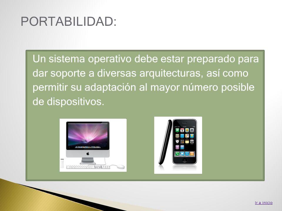 PORTABILIDAD: Un sistema operativo debe estar preparado para