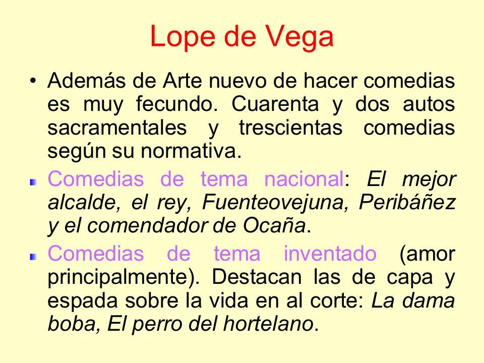 Lope de Vega Además de Arte nuevo de hacer comedias es muy fecundo. Cuarenta y dos autos sacramentales y trescientas comedias según su normativa.