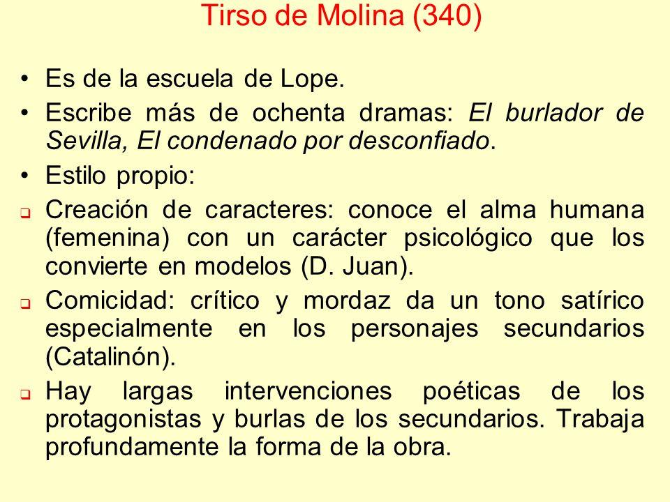 Tirso de Molina (340) Es de la escuela de Lope.