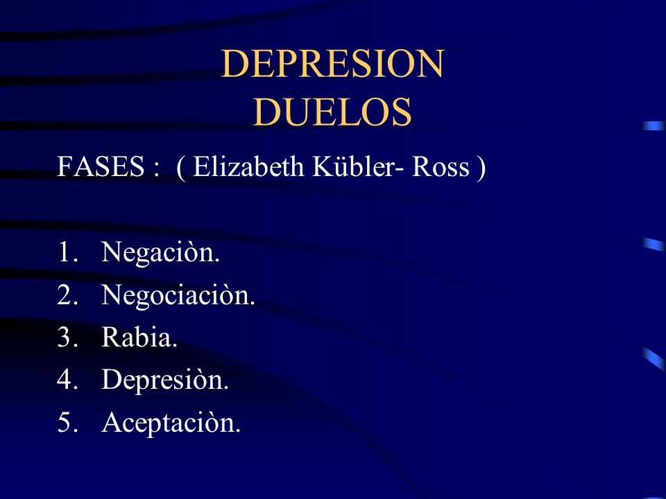 DEPRESION DUELOS FASES : ( Elizabeth Kübler- Ross ) Negaciòn.