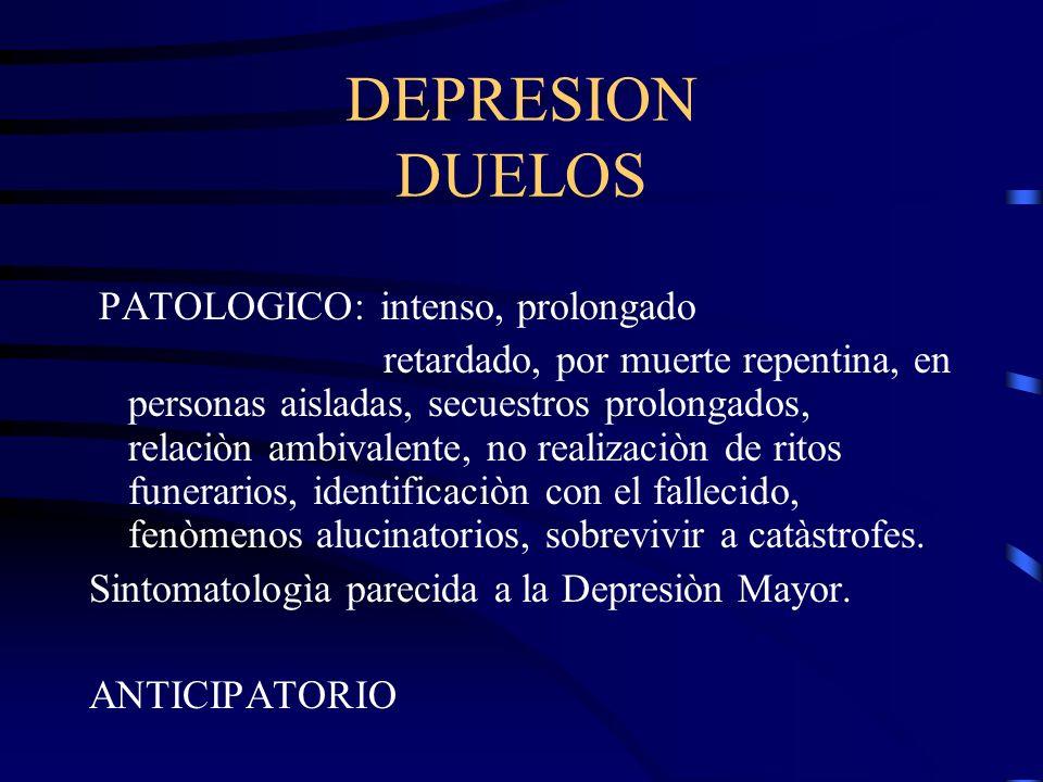 DEPRESION DUELOS PATOLOGICO: intenso, prolongado