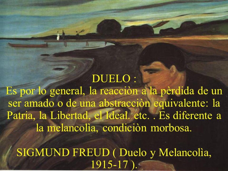 SIGMUND FREUD ( Duelo y Melancolìa, 1915-17 ).