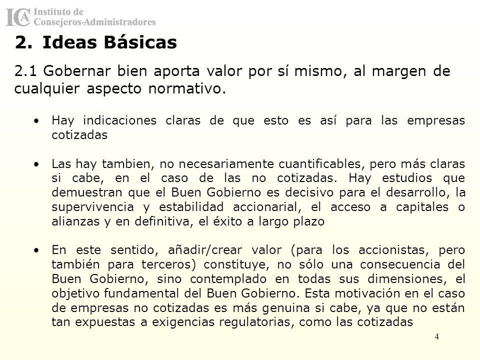Ideas Básicas 2.1 Gobernar bien aporta valor por sí mismo, al margen de cualquier aspecto normativo.