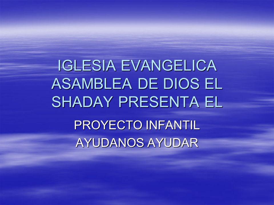 IGLESIA EVANGELICA ASAMBLEA DE DIOS EL SHADAY PRESENTA EL