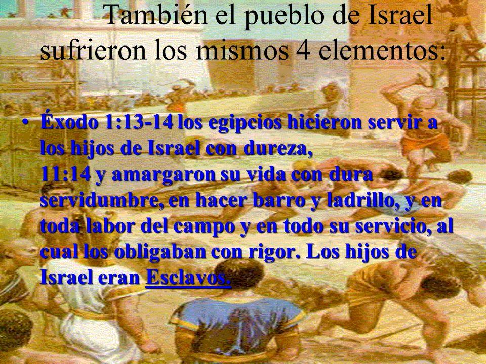 También el pueblo de Israel sufrieron los mismos 4 elementos: