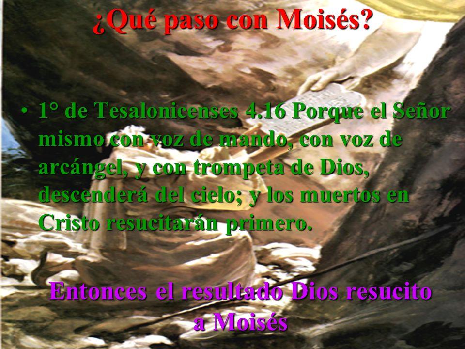 Entonces el resultado Dios resucito a Moisés