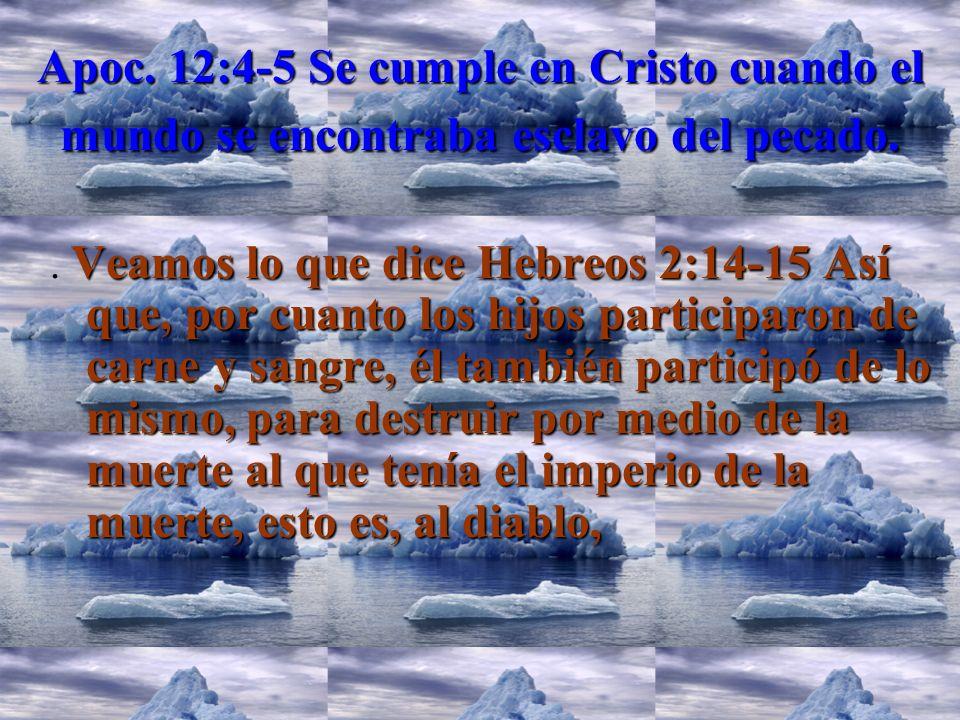 Apoc. 12:4-5 Se cumple en Cristo cuando el mundo se encontraba esclavo del pecado.