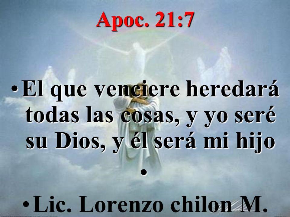 Apoc. 21:7 El que venciere heredará todas las cosas, y yo seré su Dios, y él será mi hijo.