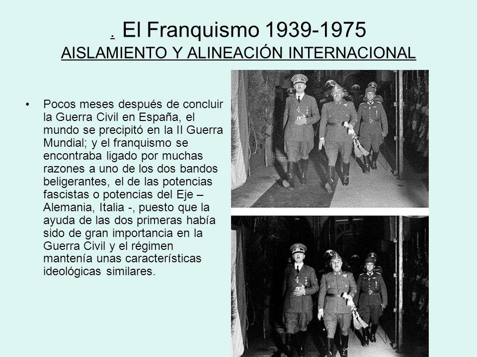 . El Franquismo 1939-1975 AISLAMIENTO Y ALINEACIÓN INTERNACIONAL