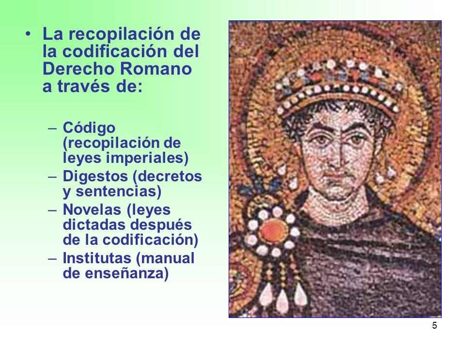 La recopilación de la codificación del Derecho Romano a través de: