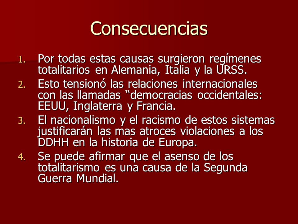 Consecuencias Por todas estas causas surgieron regímenes totalitarios en Alemania, Italia y la URSS.