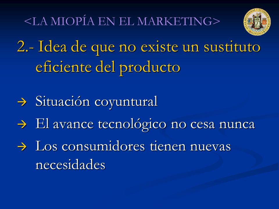 2.- Idea de que no existe un sustituto eficiente del producto