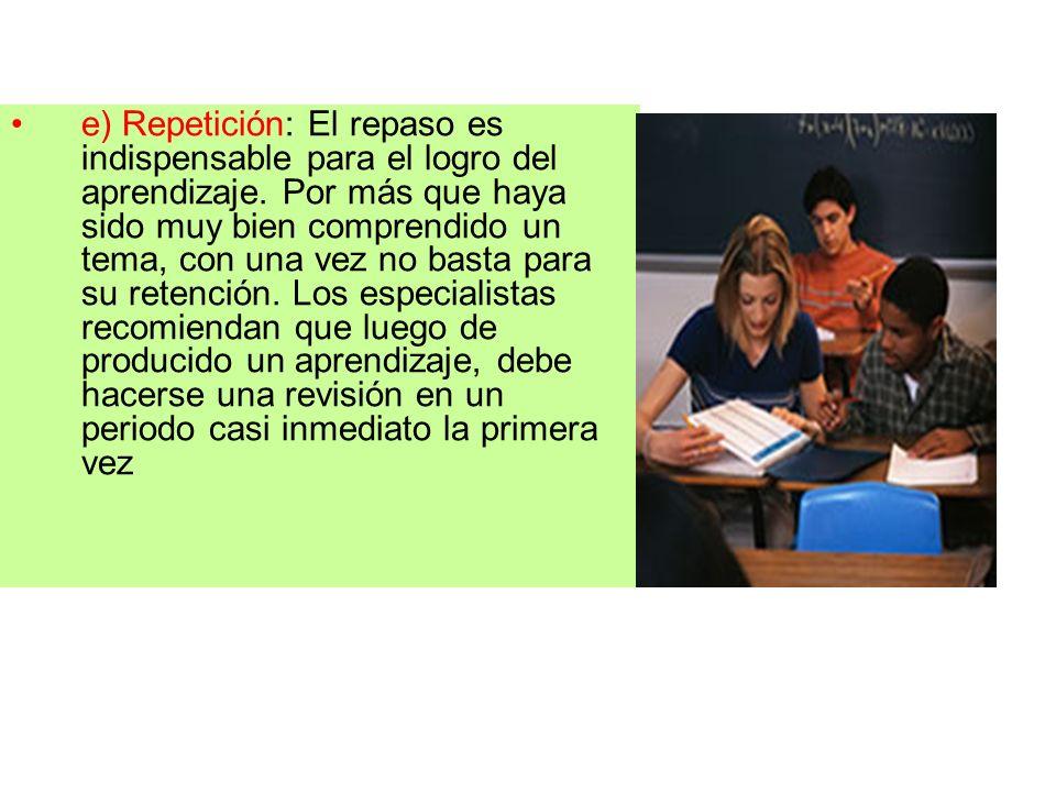 e) Repetición: El repaso es indispensable para el logro del aprendizaje.