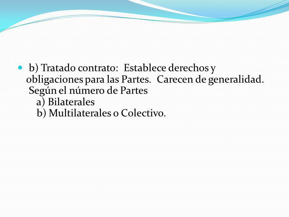b) Tratado contrato: Establece derechos y obligaciones para las Partes