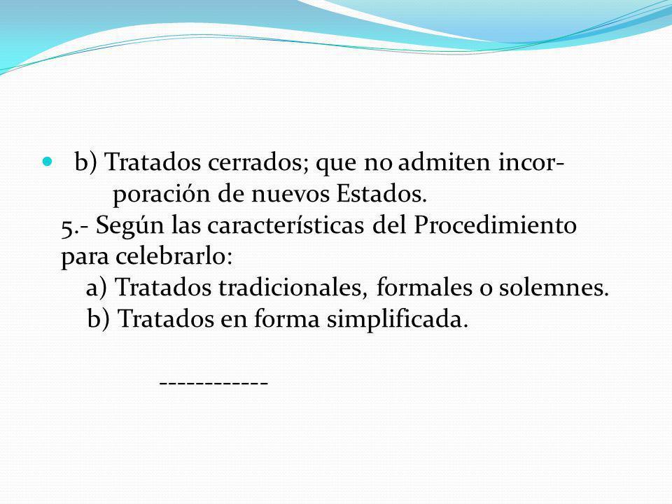 b) Tratados cerrados; que no admiten incor- poración de nuevos Estados