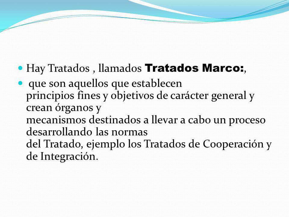 Hay Tratados , llamados Tratados Marco:,