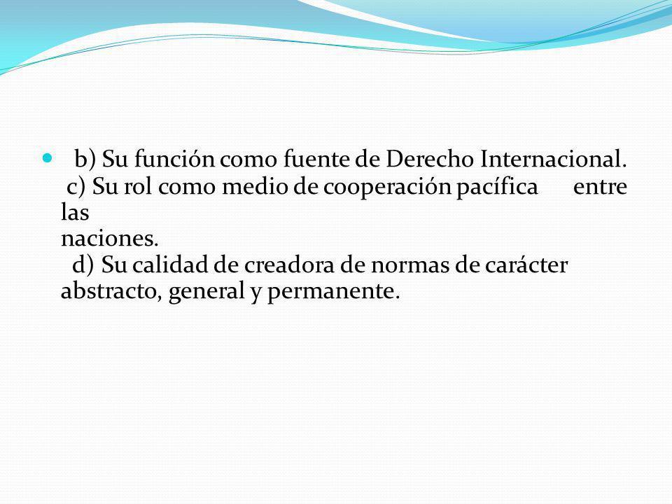b) Su función como fuente de Derecho Internacional