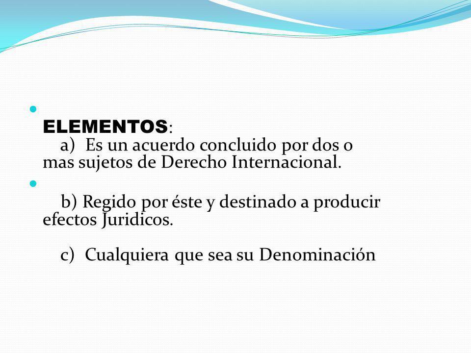 ELEMENTOS: a) Es un acuerdo concluido por dos o mas sujetos de Derecho Internacional.