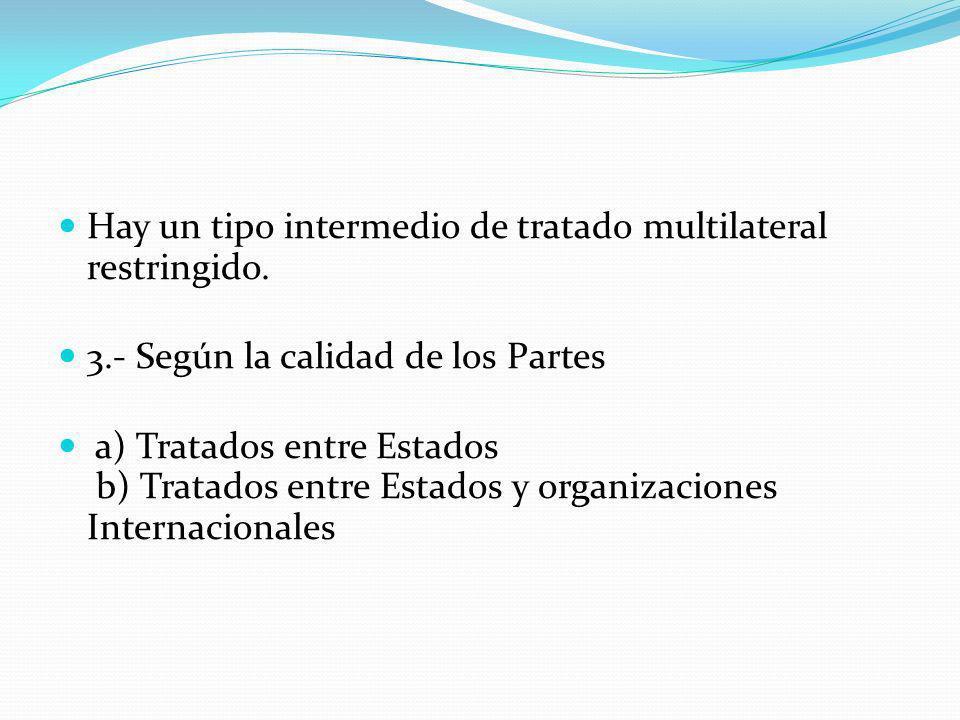 Hay un tipo intermedio de tratado multilateral restringido.