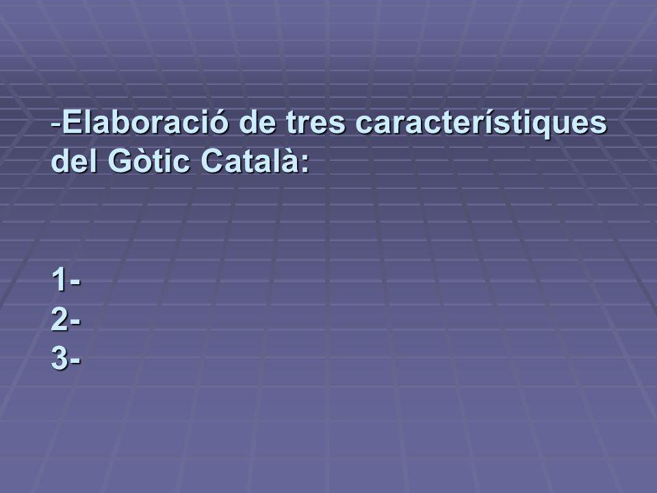 Elaboració de tres característiques del Gòtic Català: 1- 2- 3-