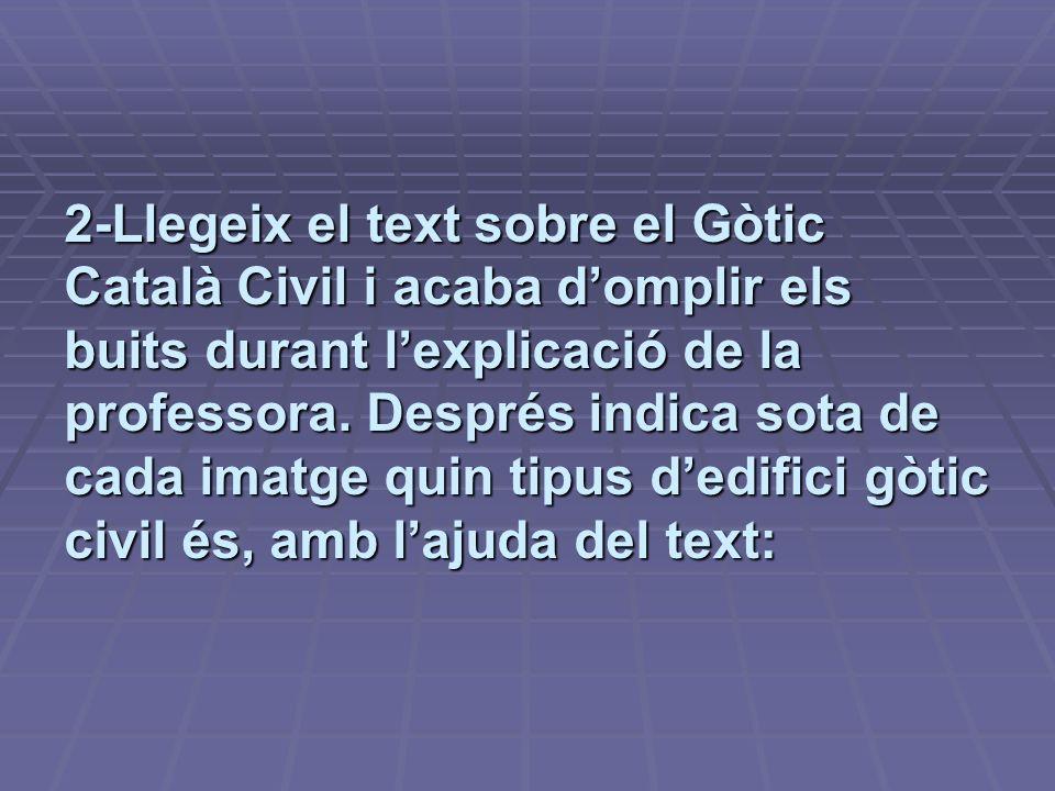 2-Llegeix el text sobre el Gòtic Català Civil i acaba d'omplir els buits durant l'explicació de la professora.