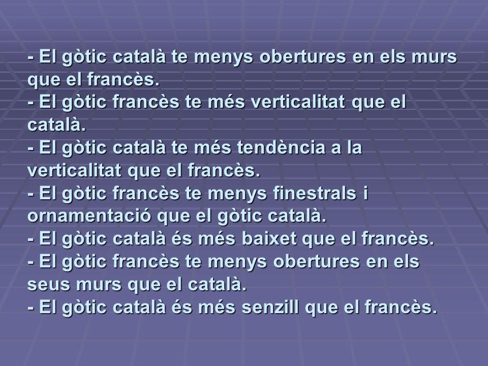 - El gòtic català te menys obertures en els murs que el francès
