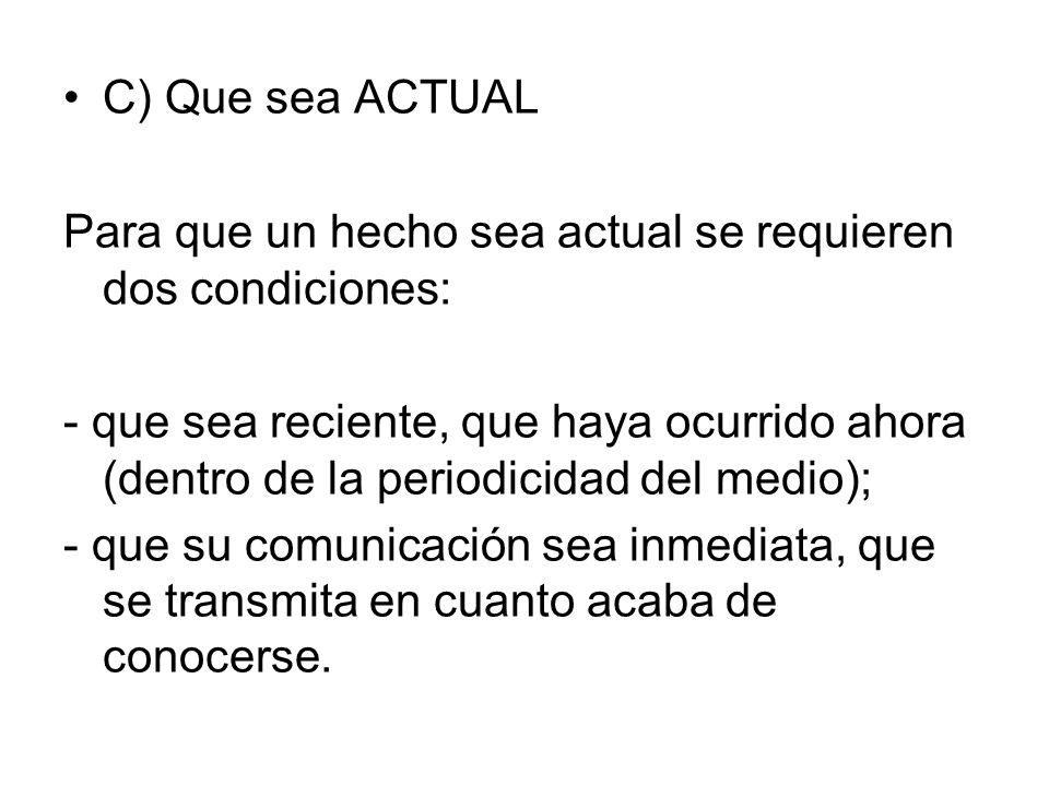 C) Que sea ACTUALPara que un hecho sea actual se requieren dos condiciones: