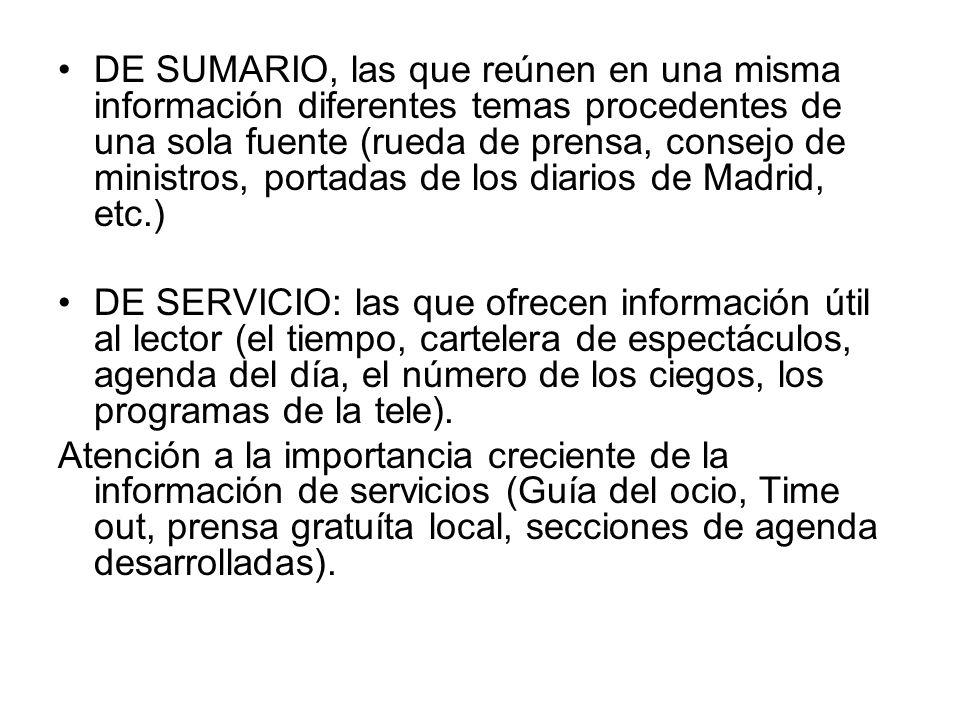 DE SUMARIO, las que reúnen en una misma información diferentes temas procedentes de una sola fuente (rueda de prensa, consejo de ministros, portadas de los diarios de Madrid, etc.)