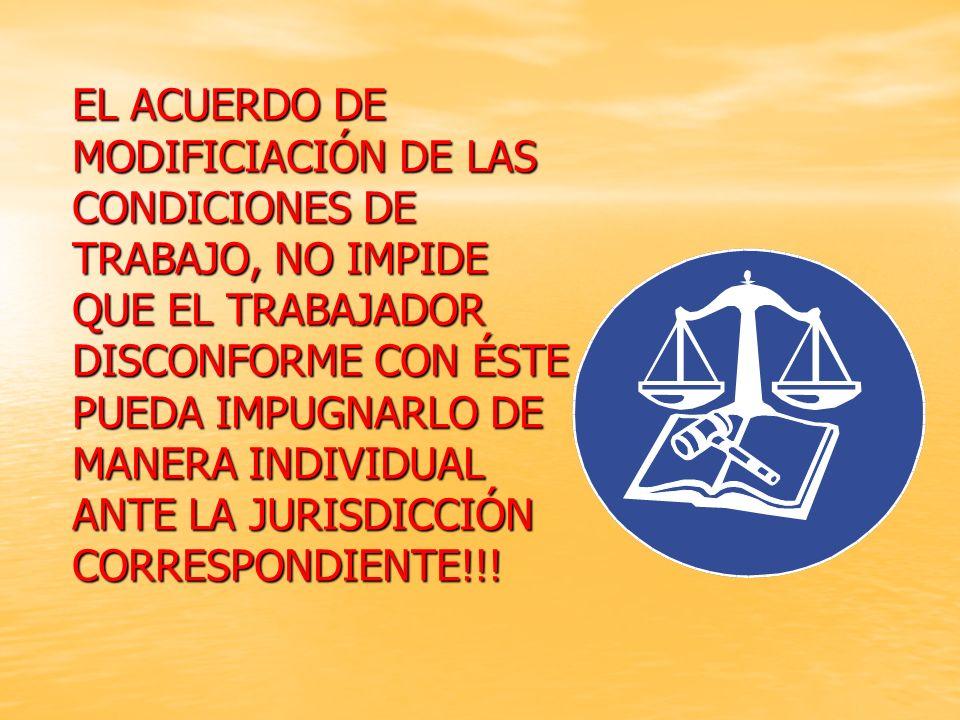 EL ACUERDO DE MODIFICIACIÓN DE LAS CONDICIONES DE TRABAJO, NO IMPIDE QUE EL TRABAJADOR DISCONFORME CON ÉSTE PUEDA IMPUGNARLO DE MANERA INDIVIDUAL ANTE LA JURISDICCIÓN CORRESPONDIENTE!!!