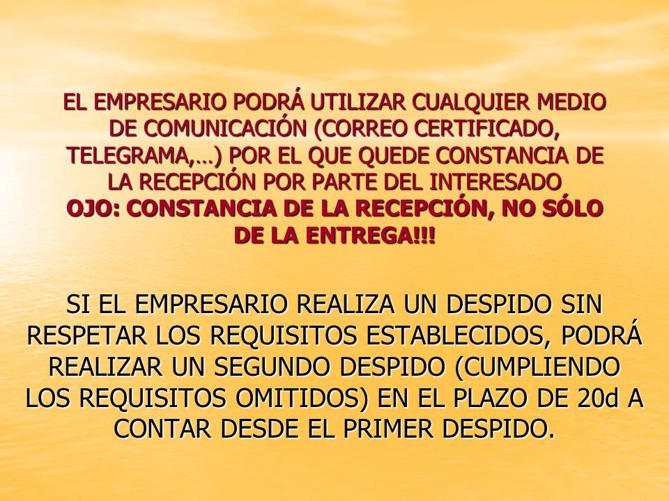 EL EMPRESARIO PODRÁ UTILIZAR CUALQUIER MEDIO DE COMUNICACIÓN (CORREO CERTIFICADO, TELEGRAMA,…) POR EL QUE QUEDE CONSTANCIA DE LA RECEPCIÓN POR PARTE DEL INTERESADO OJO: CONSTANCIA DE LA RECEPCIÓN, NO SÓLO DE LA ENTREGA!!!
