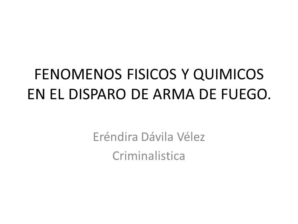 FENOMENOS FISICOS Y QUIMICOS EN EL DISPARO DE ARMA DE FUEGO.
