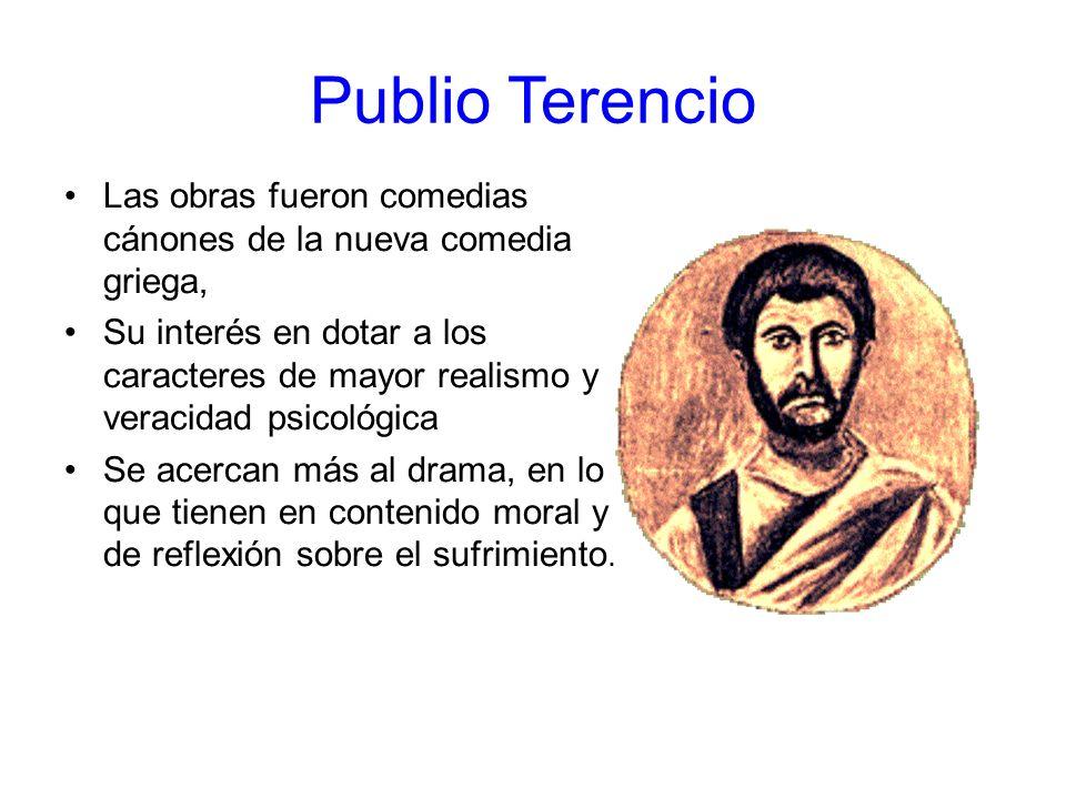 Publio Terencio Las obras fueron comedias cánones de la nueva comedia griega,