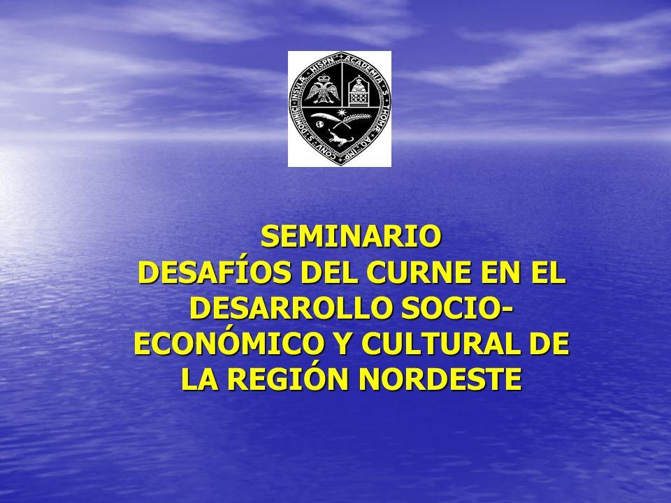 SEMINARIO DESAFÍOS DEL CURNE EN EL DESARROLLO SOCIO-ECONÓMICO Y CULTURAL DE LA REGIÓN NORDESTE