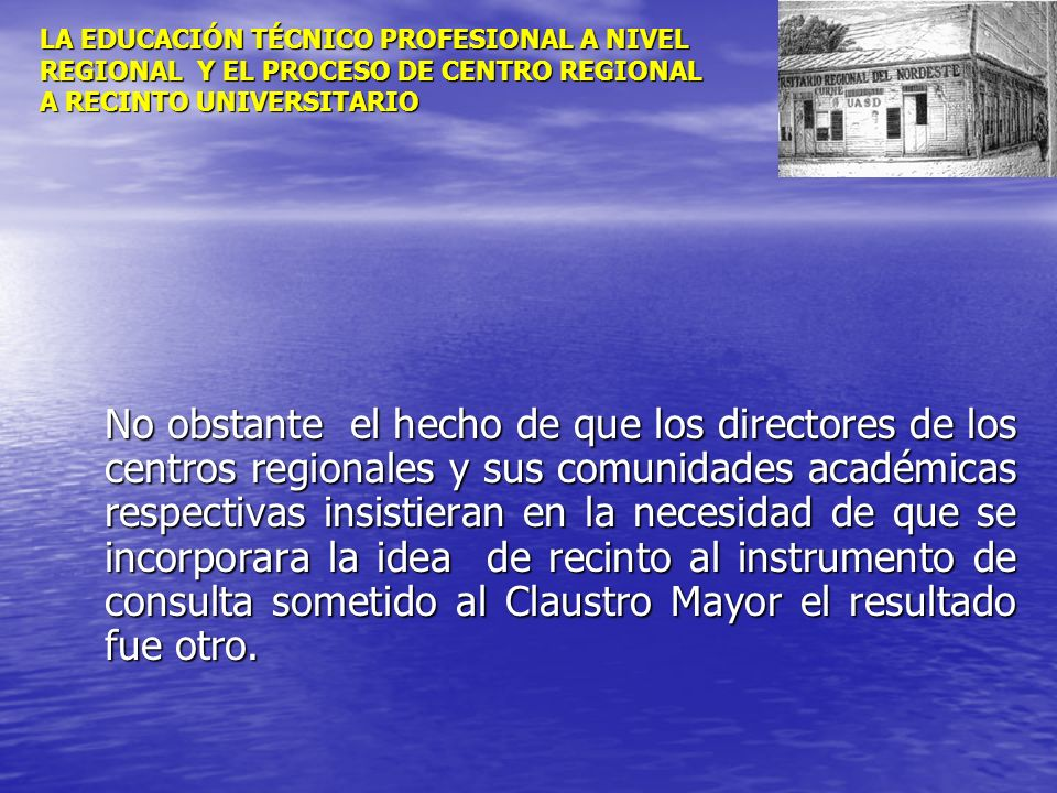 LA EDUCACIÓN TÉCNICO PROFESIONAL A NIVEL REGIONAL Y EL PROCESO DE CENTRO REGIONAL A RECINTO UNIVERSITARIO