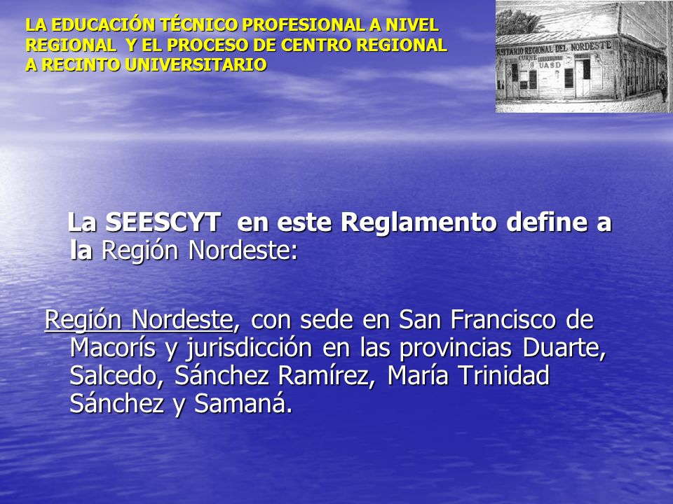 La SEESCYT en este Reglamento define a la Región Nordeste: