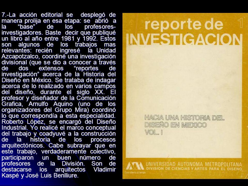 7.-La acción editorial se desplegó de manera prolija en esa etapa: se abrió a la base de los profesores-investigadores.