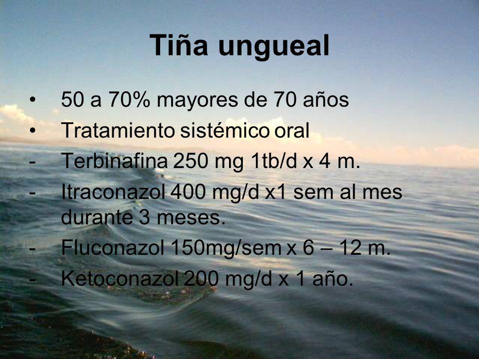 Tiña ungueal 50 a 70% mayores de 70 años Tratamiento sistémico oral
