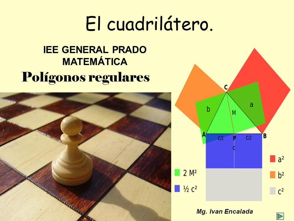 El cuadrilátero. Polígonos regulares IEE GENERAL PRADO MATEMÁTICA