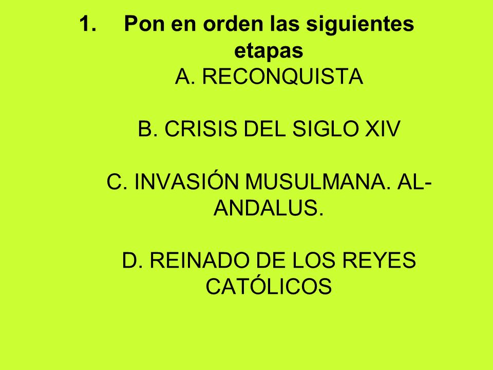 Pon en orden las siguientes etapas A. RECONQUISTA B