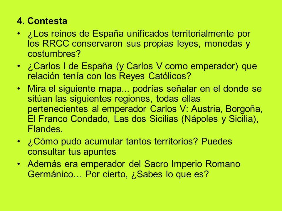 4. Contesta ¿Los reinos de España unificados territorialmente por los RRCC conservaron sus propias leyes, monedas y costumbres