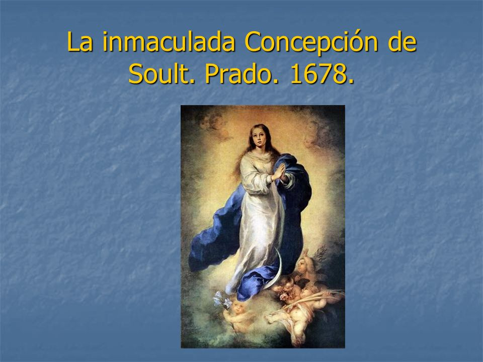 La inmaculada Concepción de Soult. Prado. 1678.