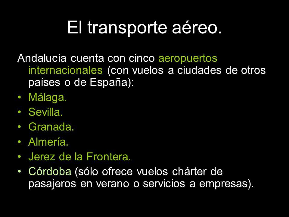 El transporte aéreo.Andalucía cuenta con cinco aeropuertos internacionales (con vuelos a ciudades de otros países o de España):