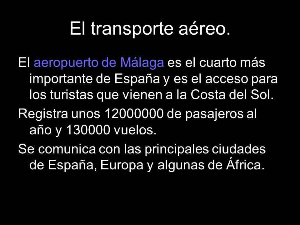 El transporte aéreo.El aeropuerto de Málaga es el cuarto más importante de España y es el acceso para los turistas que vienen a la Costa del Sol.