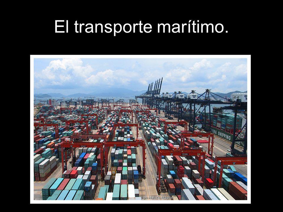 El transporte marítimo.