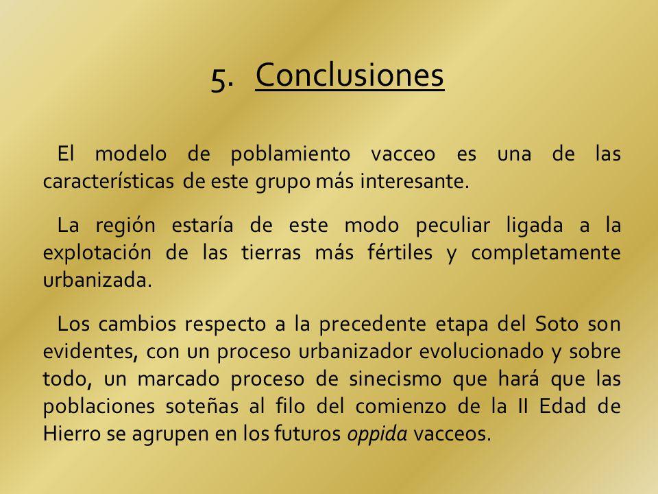 5. Conclusiones El modelo de poblamiento vacceo es una de las características de este grupo más interesante.