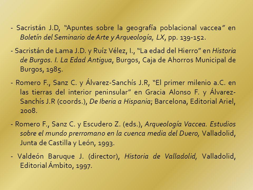 - Sacristán J.D, Apuntes sobre la geografía poblacional vaccea en Boletín del Seminario de Arte y Arqueología, LX, pp.