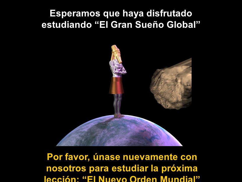 Esperamos que haya disfrutado estudiando El Gran Sueño Global
